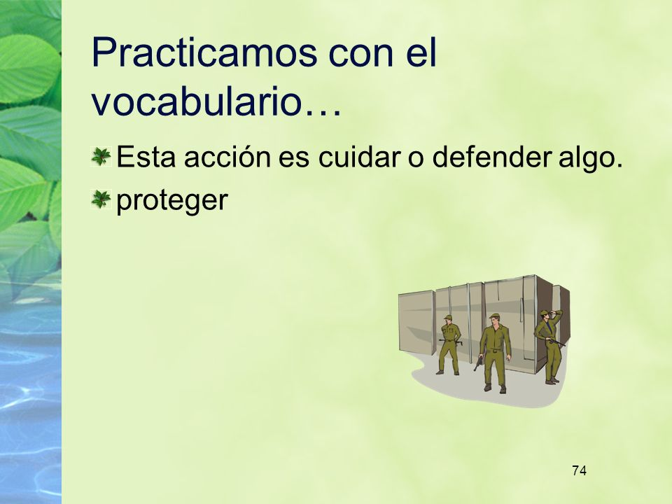 74 Practicamos con el vocabulario… Esta acción es cuidar o defender algo. proteger