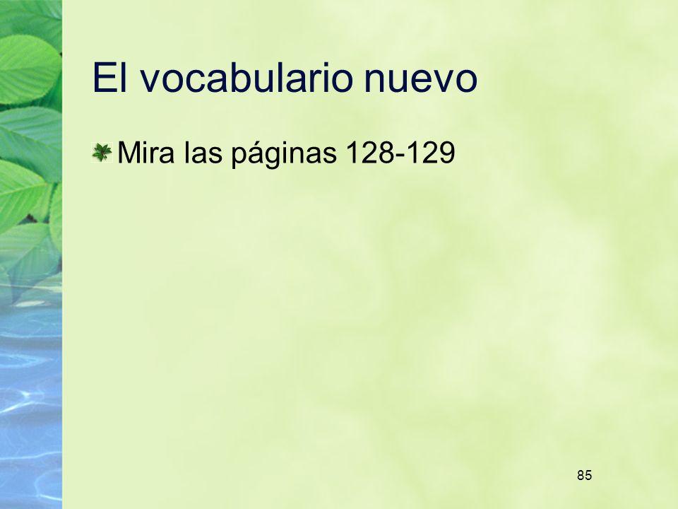 85 El vocabulario nuevo Mira las páginas 128-129