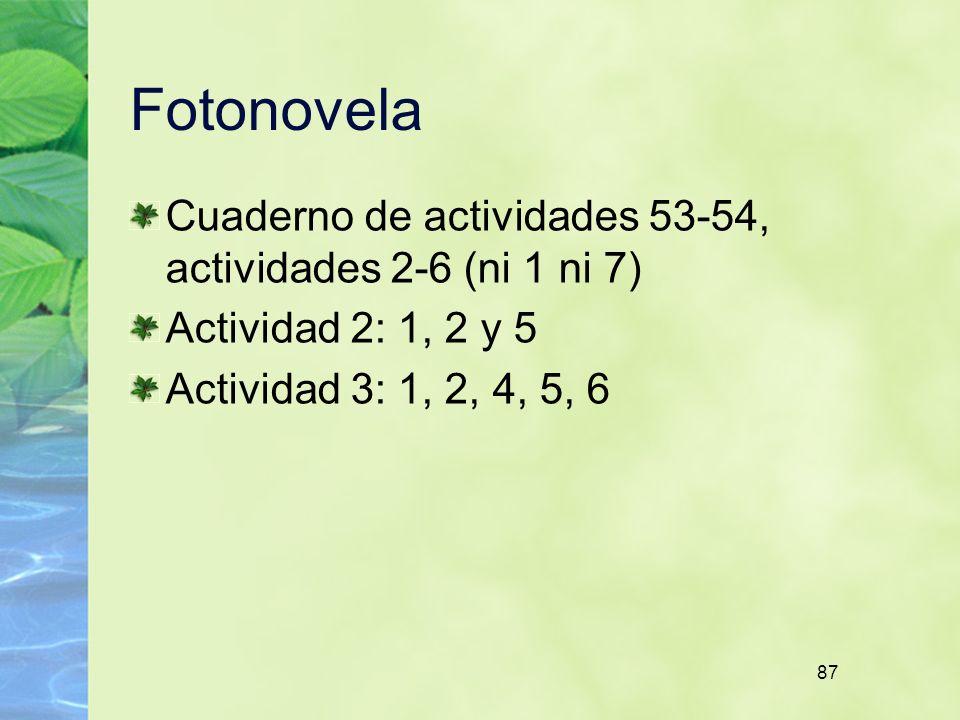 87 Fotonovela Cuaderno de actividades 53-54, actividades 2-6 (ni 1 ni 7) Actividad 2: 1, 2 y 5 Actividad 3: 1, 2, 4, 5, 6