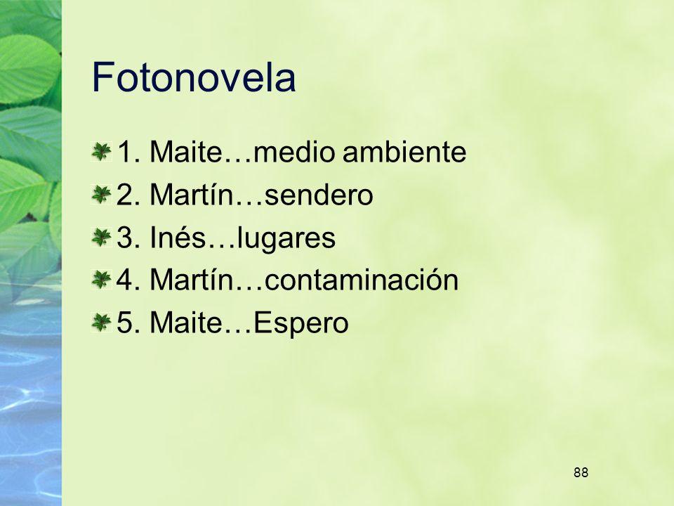 88 Fotonovela 1. Maite…medio ambiente 2. Martín…sendero 3. Inés…lugares 4. Martín…contaminación 5. Maite…Espero