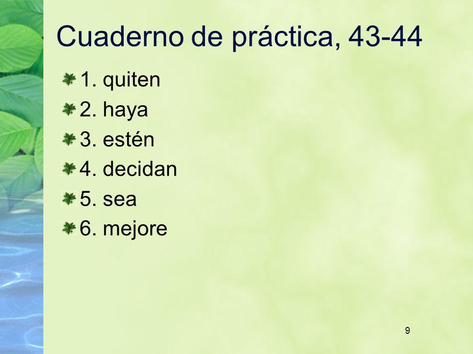 9 Cuaderno de práctica, 43-44 1. quiten 2. haya 3. estén 4. decidan 5. sea 6. mejore