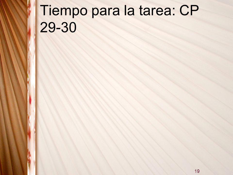 19 Tiempo para la tarea: CP 29-30