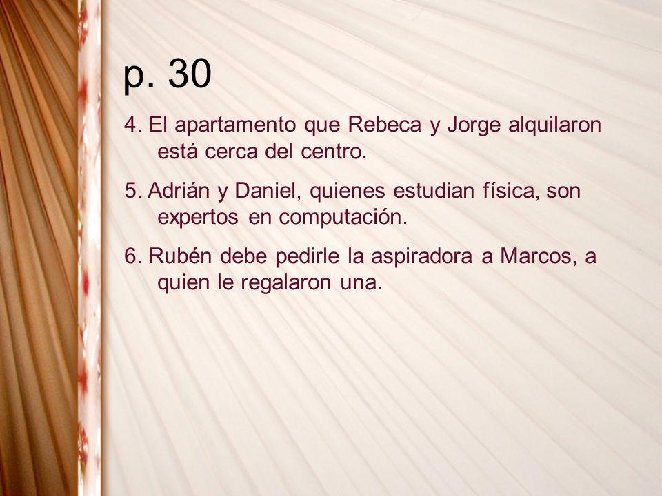 p. 30 4. El apartamento que Rebeca y Jorge alquilaron está cerca del centro. 5. Adrián y Daniel, quienes estudian física, son expertos en computación.