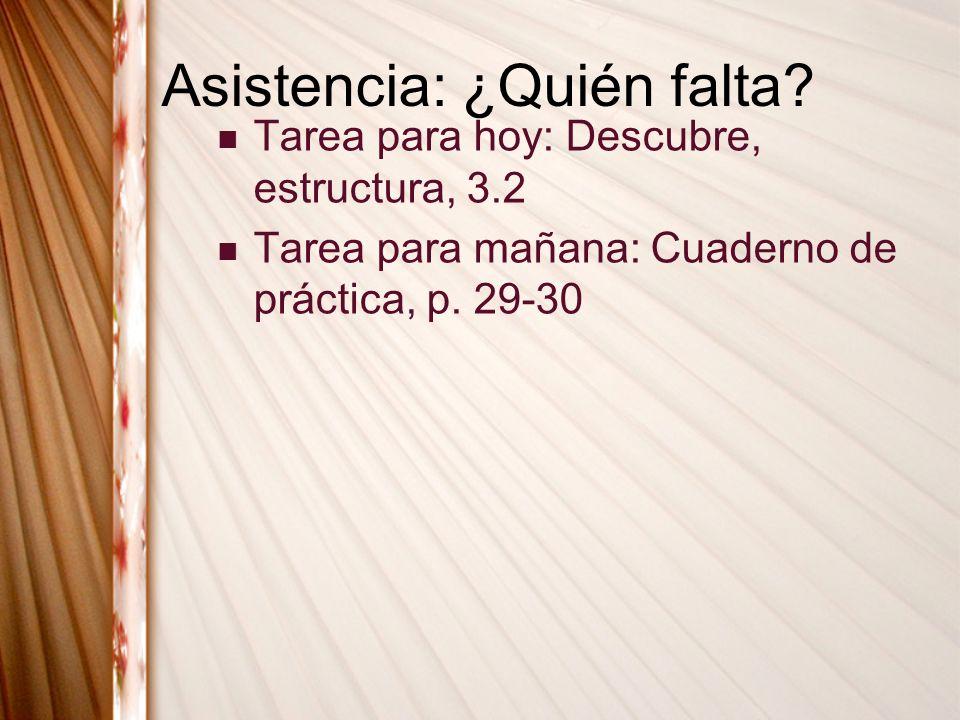 Asistencia: ¿Quién falta? Tarea para hoy: Descubre, estructura, 3.2 Tarea para mañana: Cuaderno de práctica, p. 29-30