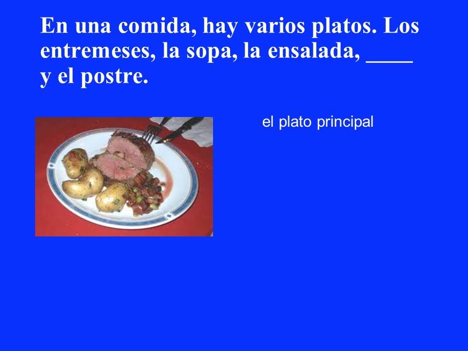 En una comida, hay varios platos. Los entremeses, la sopa, la ensalada, ____ y el postre. el plato principal