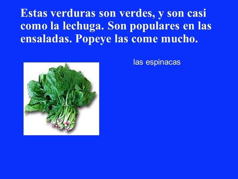 Estas verduras son verdes, y son casi como la lechuga. Son populares en las ensaladas. Popeye las come mucho. las espinacas