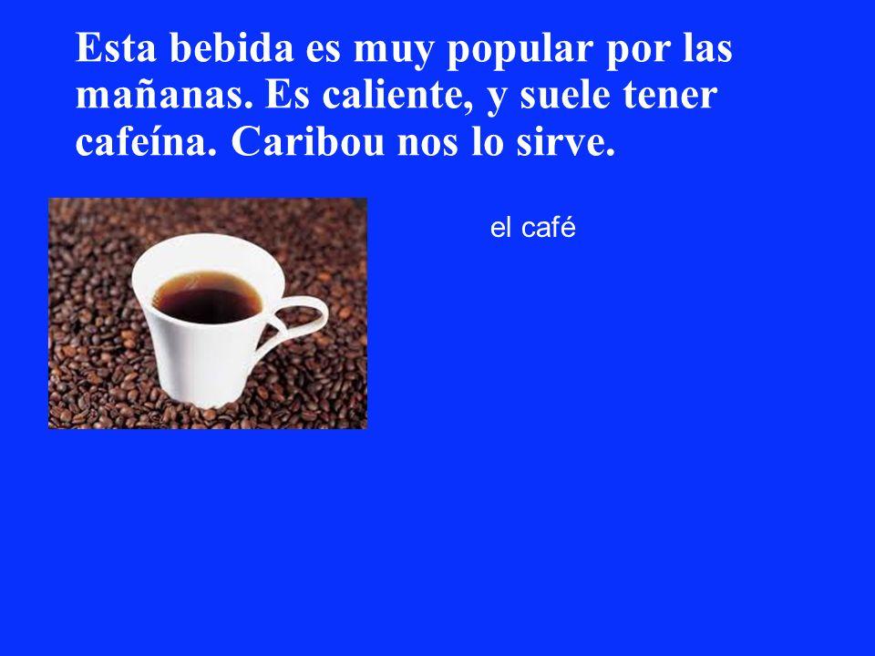 Esta bebida es muy popular por las mañanas. Es caliente, y suele tener cafeína. Caribou nos lo sirve. el café