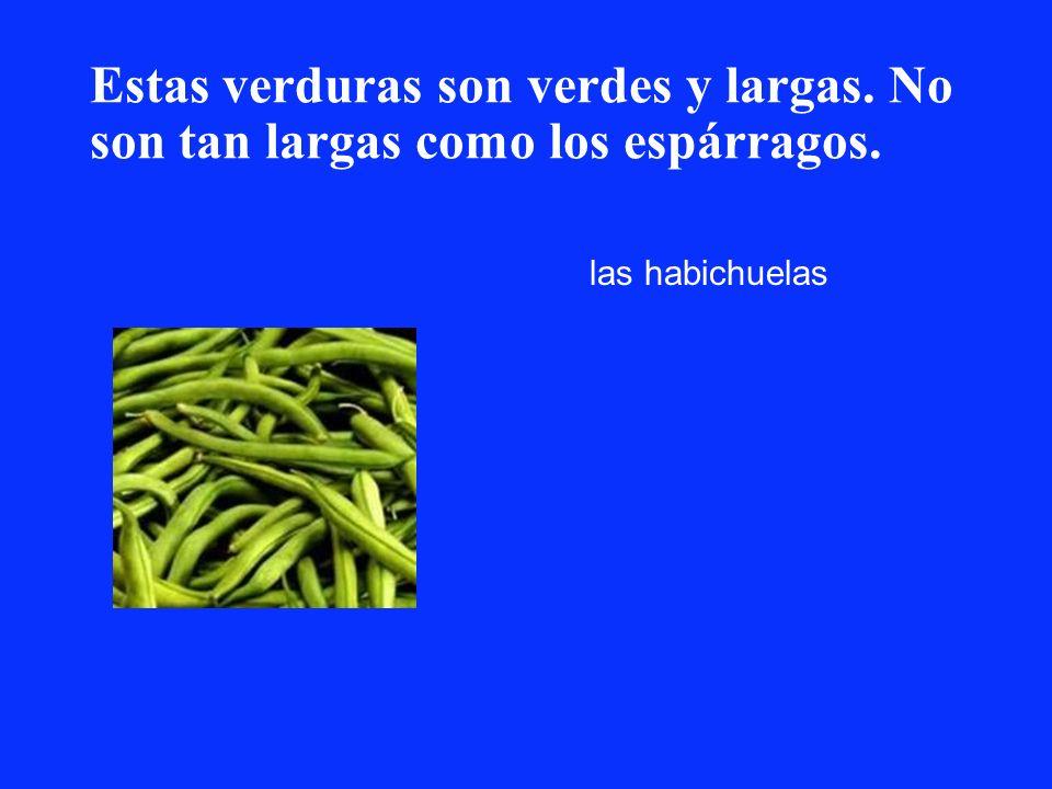 Estas verduras son verdes y largas. No son tan largas como los espárragos. las habichuelas
