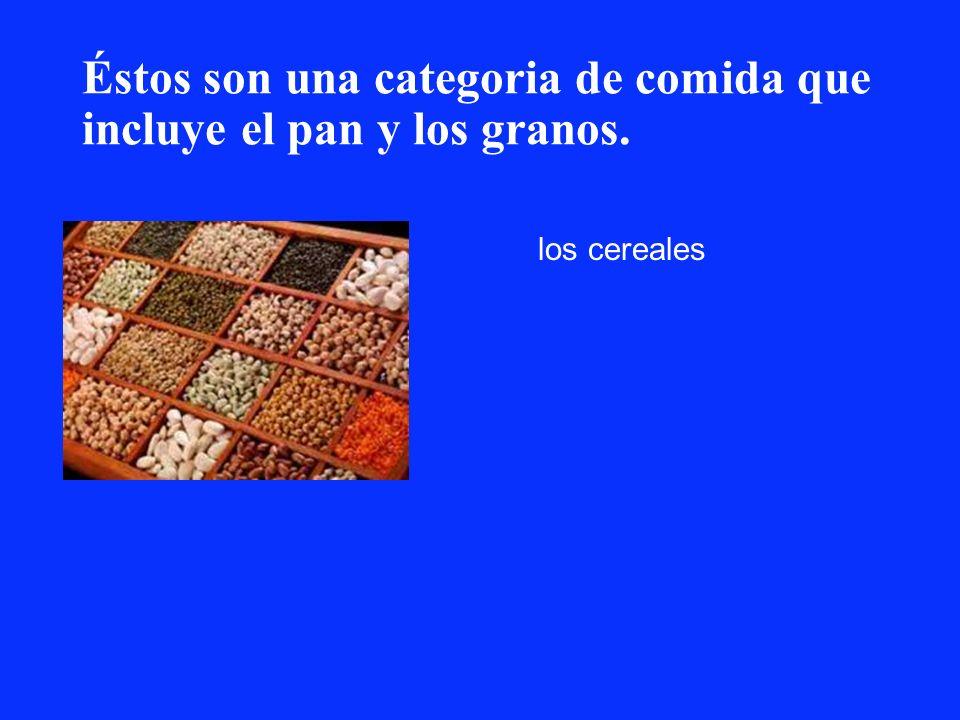 Éstos son una categoria de comida que incluye el pan y los granos. los cereales