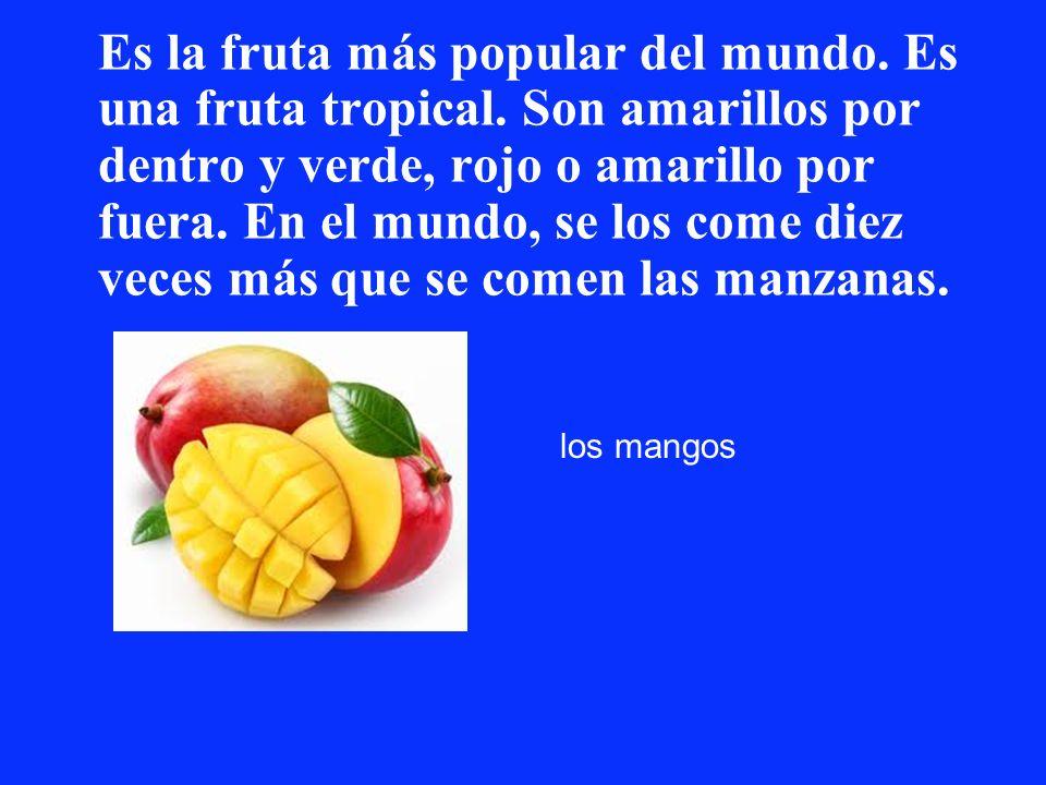 Es la fruta más popular del mundo. Es una fruta tropical. Son amarillos por dentro y verde, rojo o amarillo por fuera. En el mundo, se los come diez v