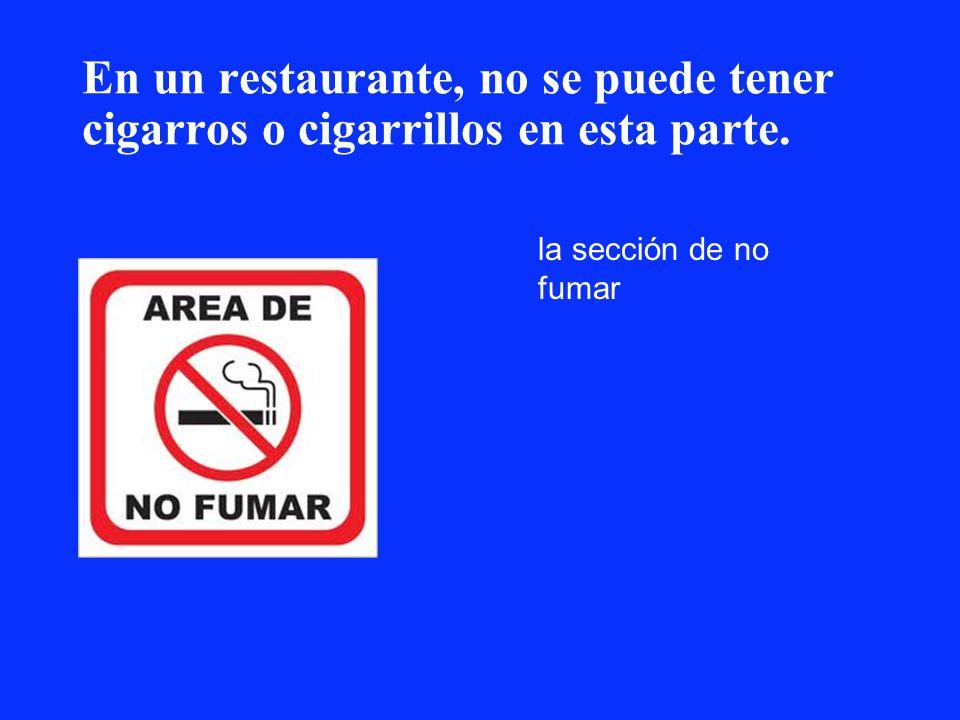 En un restaurante, no se puede tener cigarros o cigarrillos en esta parte. la sección de no fumar