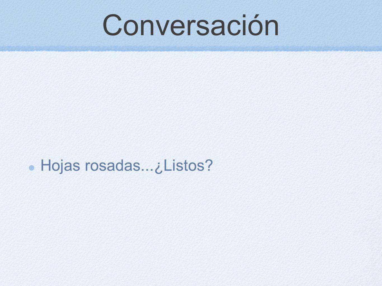 Conversación Hojas rosadas...¿Listos?