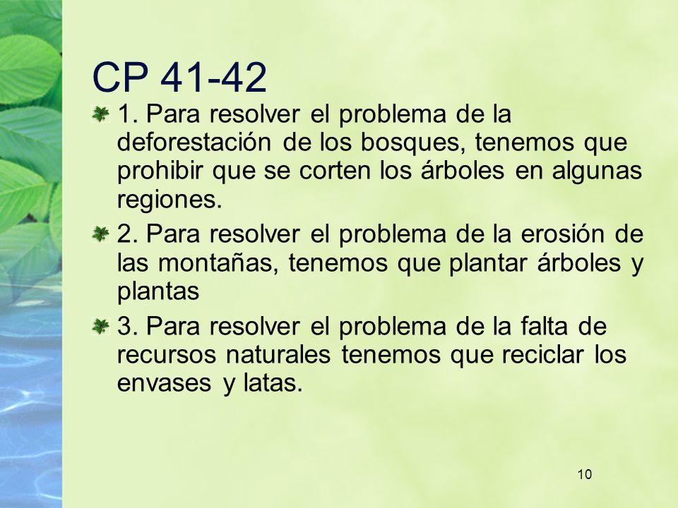 10 CP 41-42 1. Para resolver el problema de la deforestación de los bosques, tenemos que prohibir que se corten los árboles en algunas regiones. 2. Pa