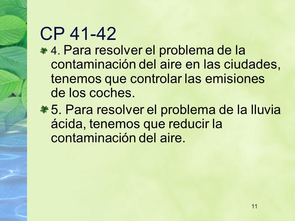11 CP 41-42 4. Para resolver el problema de la contaminación del aire en las ciudades, tenemos que controlar las emisiones de los coches. 5. Para reso