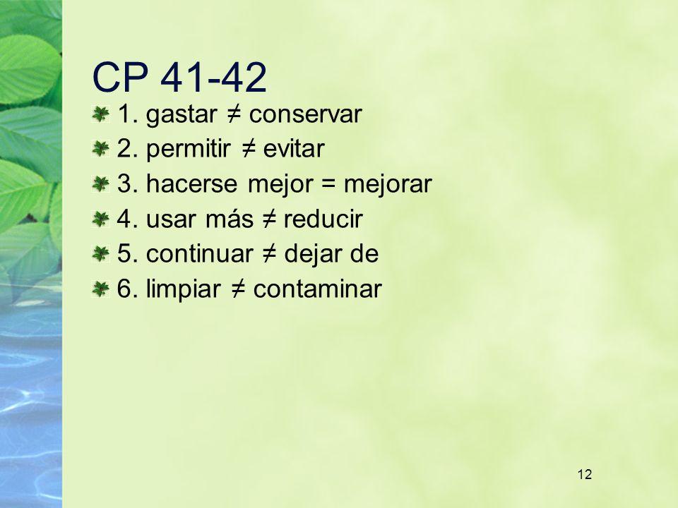 12 CP 41-42 1. gastar conservar 2. permitir evitar 3. hacerse mejor = mejorar 4. usar más reducir 5. continuar dejar de 6. limpiar contaminar