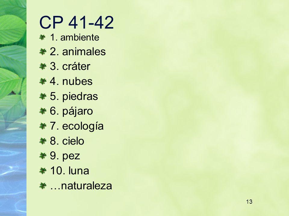13 CP 41-42 1. ambiente 2. animales 3. cráter 4. nubes 5. piedras 6. pájaro 7. ecología 8. cielo 9. pez 10. luna …naturaleza