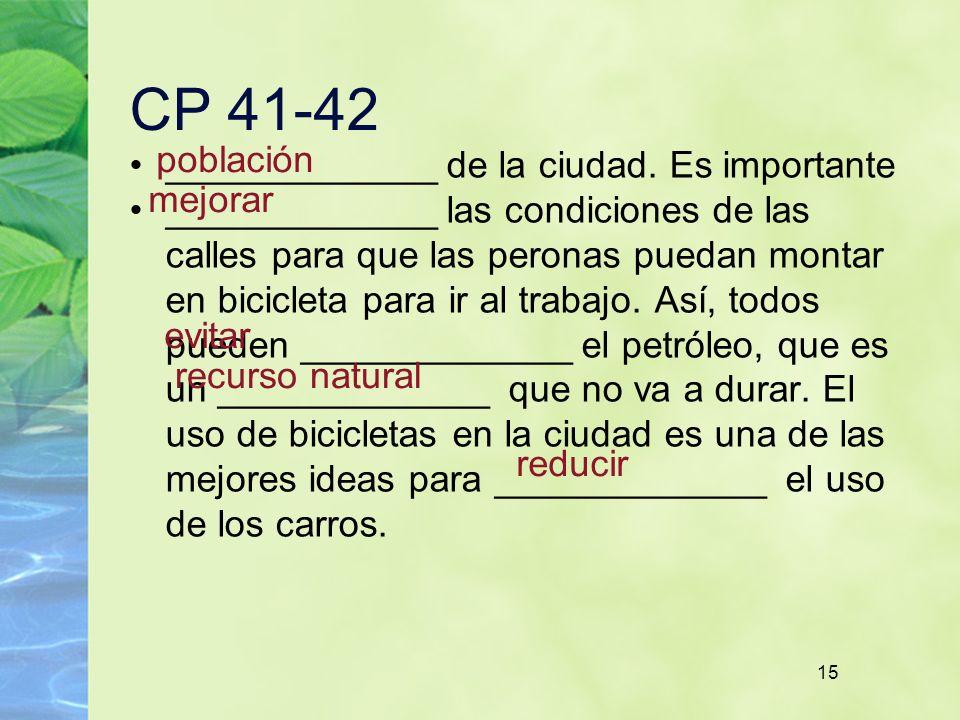 15 CP 41-42 _____________ de la ciudad. Es importante _____________ las condiciones de las calles para que las peronas puedan montar en bicicleta para