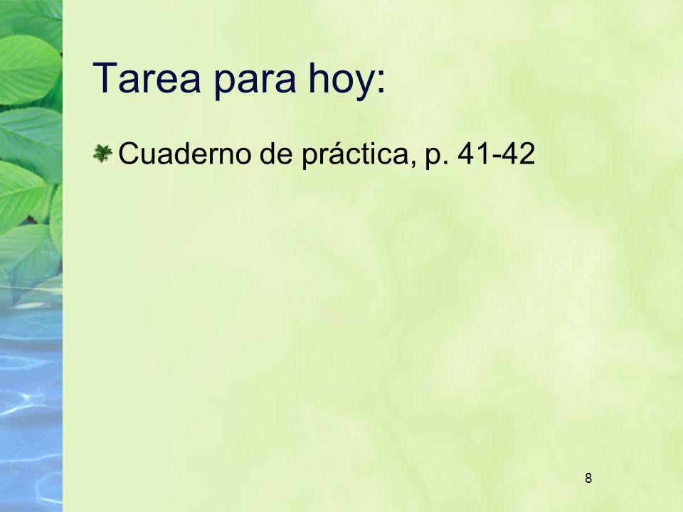 8 Tarea para hoy: Cuaderno de práctica, p. 41-42