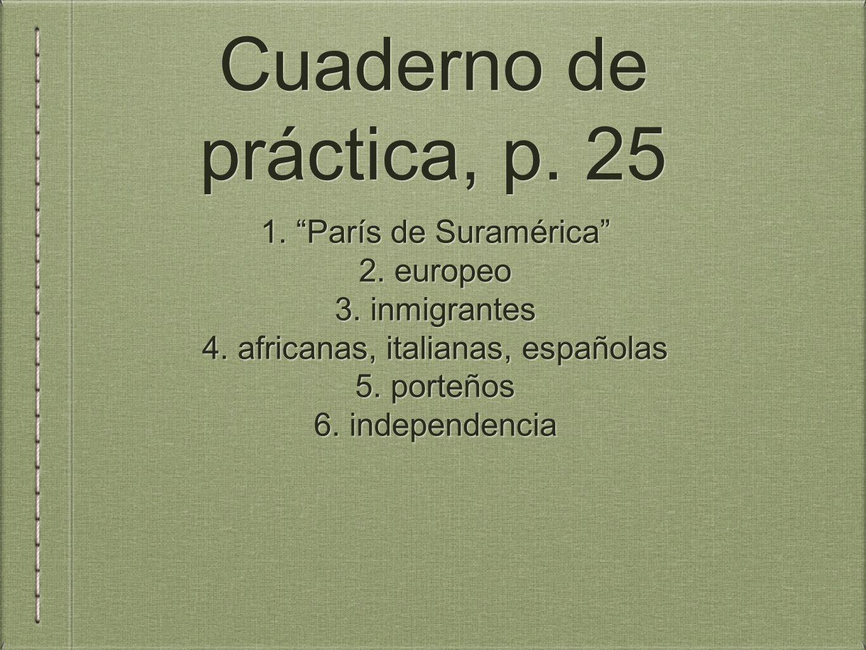 Cuaderno de práctica, p.25 1. París de Suramérica 2.