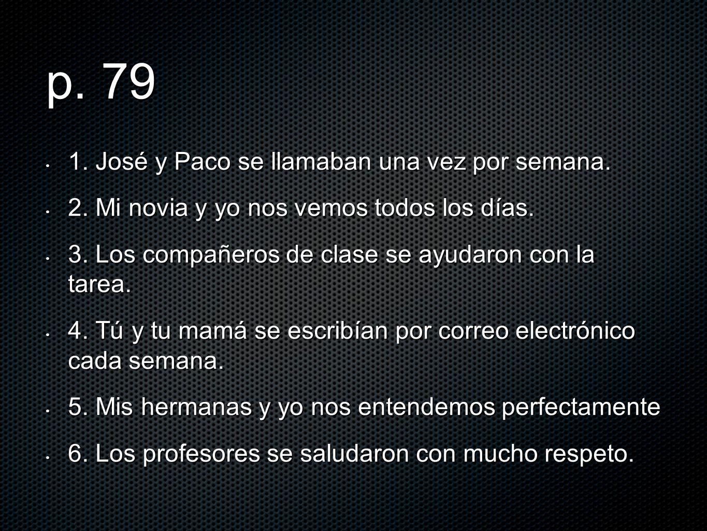 p.79 1. José y Paco se llamaban una vez por semana.