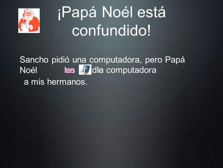 ¡Papá Noél está confundido! Sancho pidió una computadora, pero Papá Noél la computadora a mis hermanos. dio lessela