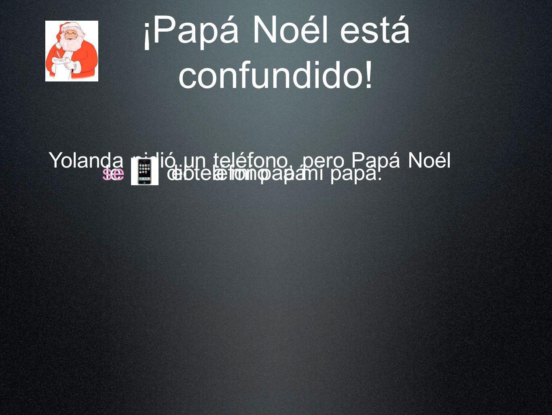 ¡Papá Noél está confundido! Yolanda pidió un teléfono, pero Papá Noél el teléfonoa mi papá.dio leseloa mi papá.