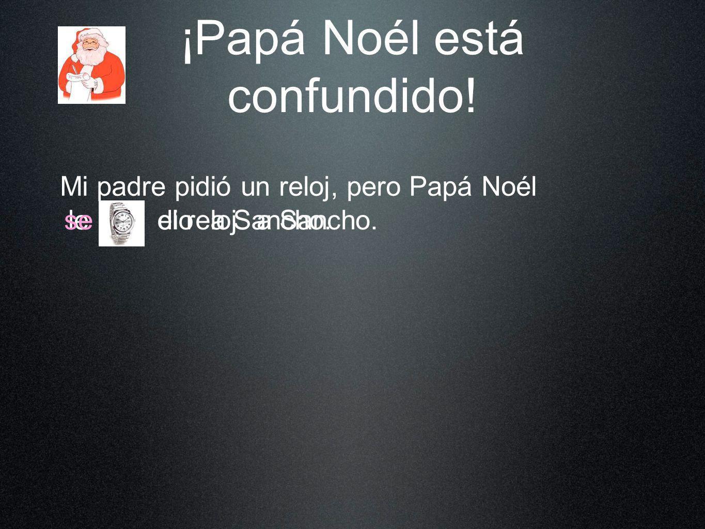 ¡Papá Noél está confundido! Mi padre pidió un reloj, pero Papá Noél el reloja Sancho.dio leseloa Sancho.