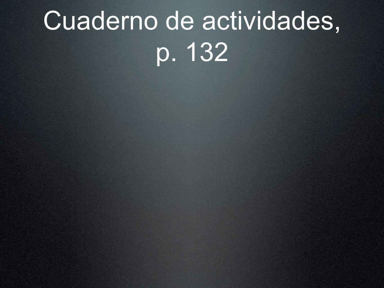 Cuaderno de actividades, p. 132