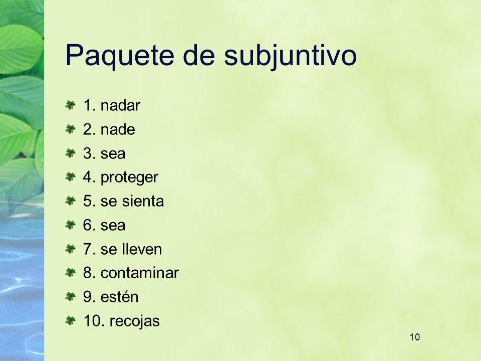 10 Paquete de subjuntivo 1. nadar 2. nade 3. sea 4.