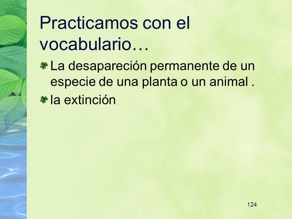124 Practicamos con el vocabulario… La desapareción permanente de un especie de una planta o un animal.