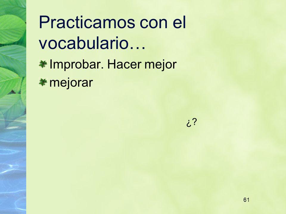 61 Practicamos con el vocabulario… Improbar. Hacer mejor mejorar ¿