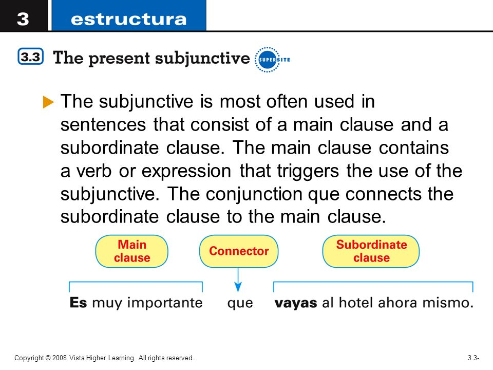 Copyright © 2008 Vista Higher Learning. All rights reserved.3.3- The subjunctive is most often used in sentences that consist of a main clause and a s