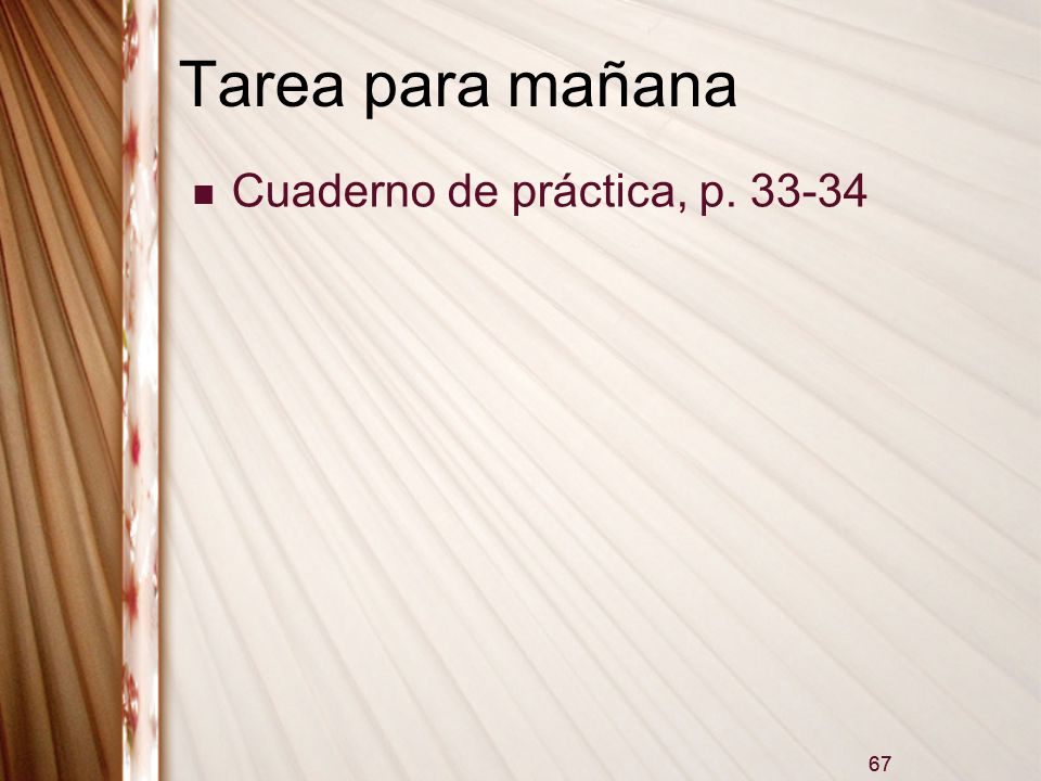 67 Tarea para mañana Cuaderno de práctica, p. 33-34 67