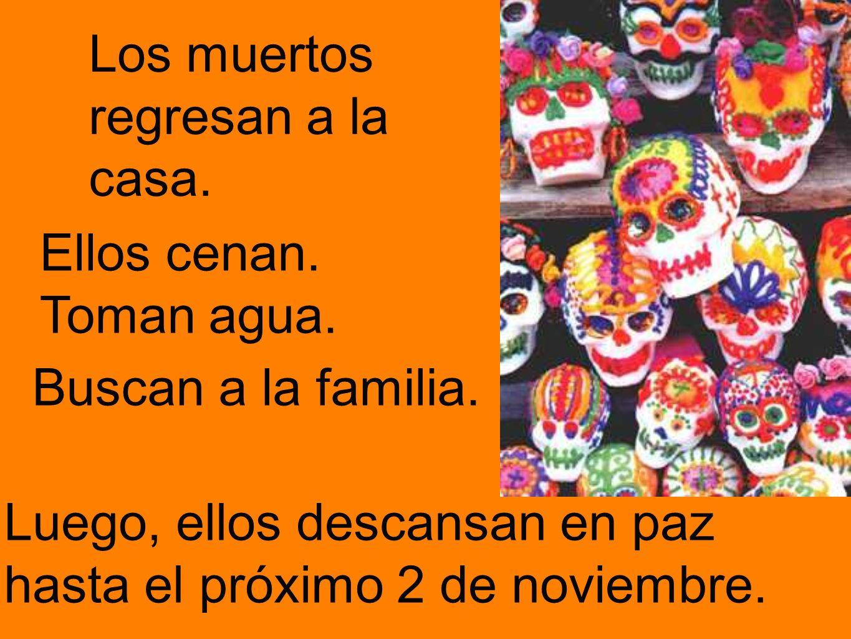 Los muertos regresan a la casa. Ellos cenan. Toman agua. Buscan a la familia. Luego, ellos descansan en paz hasta el próximo 2 de noviembre.