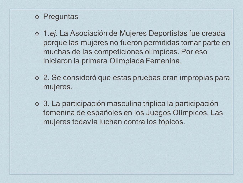 Preguntas 1.ej. La Asociación de Mujeres Deportistas fue creada porque las mujeres no fueron permitidas tomar parte en muchas de las competiciones olí