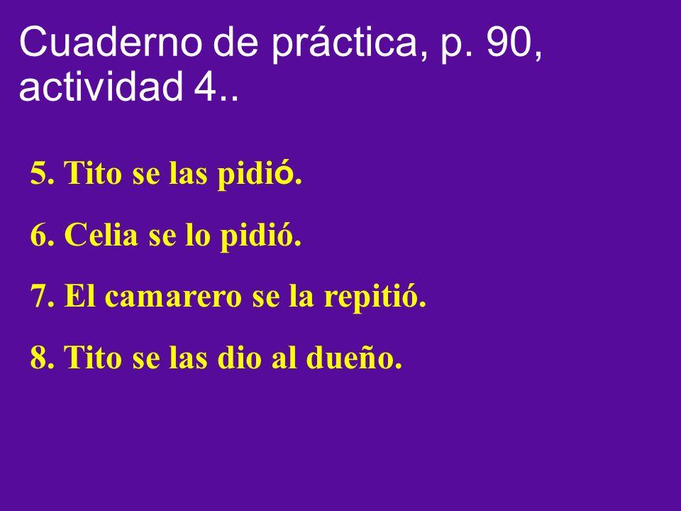 Cuaderno de práctica, p. 90, actividad 4.. 5. Tito se las pidi ó.