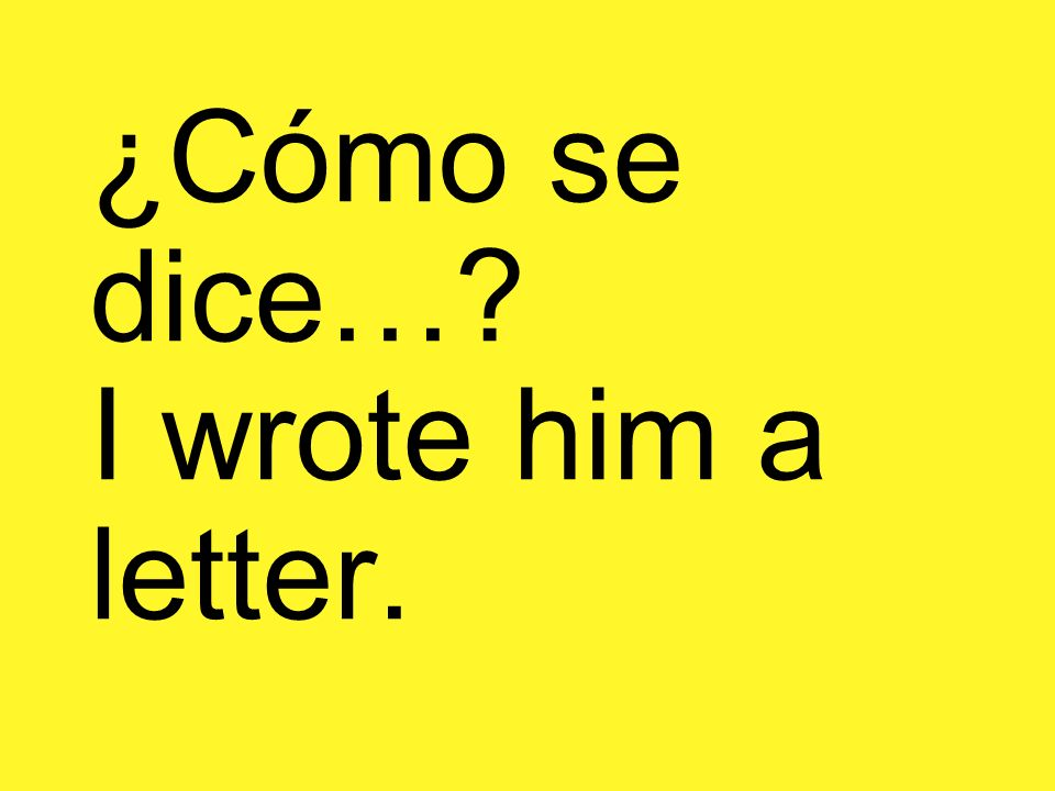 ¿Cómo se dice… I wrote him a letter.