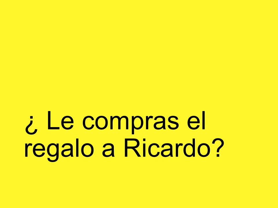 ¿ Le compras el regalo a Ricardo?