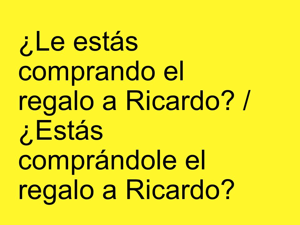 ¿Le estás comprando el regalo a Ricardo? / ¿Estás comprándole el regalo a Ricardo?