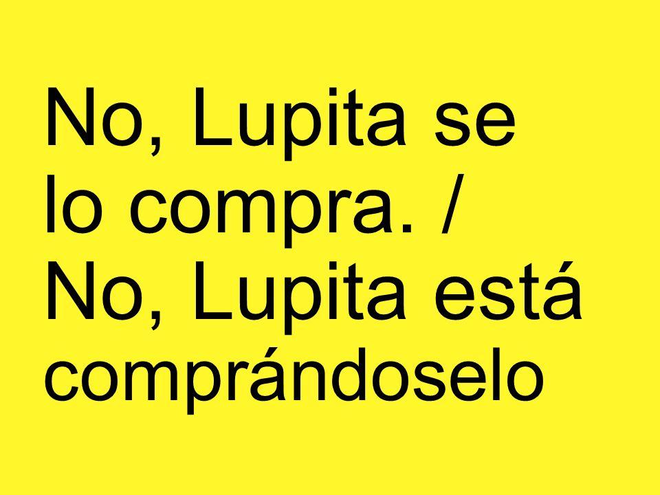 No, Lupita se lo compra. / No, Lupita está comprándoselo