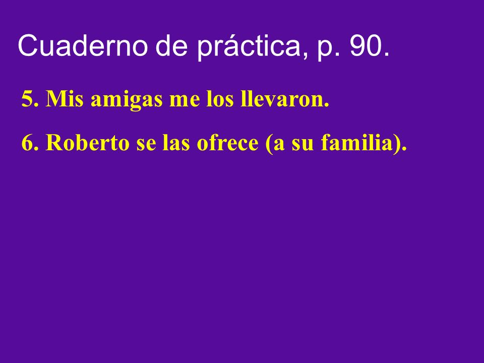 Cuaderno de práctica, p.90, actividad 4.. 1.Rosalía se lo recomendó.