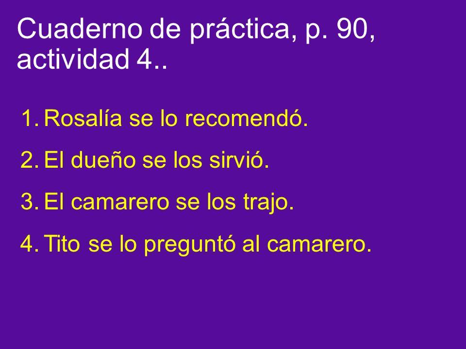 Cuaderno de práctica, p. 90, actividad 4.. 1.Rosalía se lo recomendó.