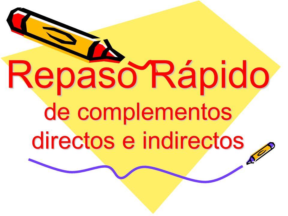 Repaso Rápido de complementos directos e indirectos