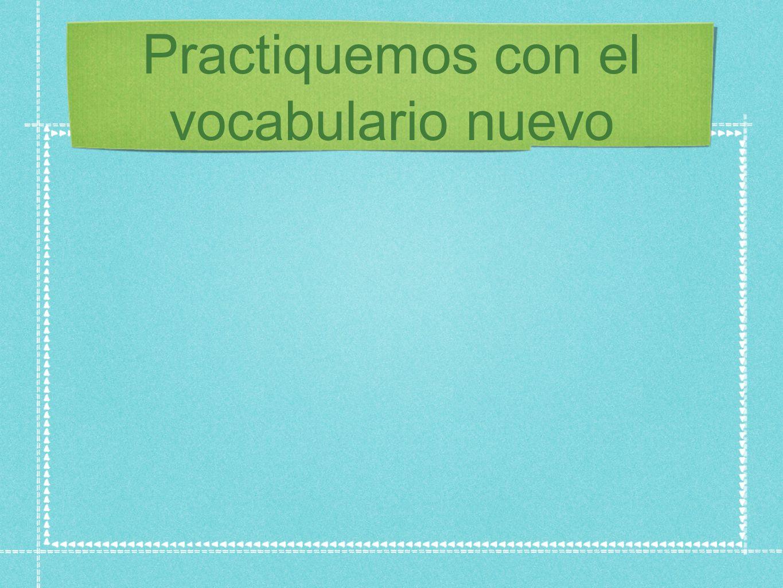 Practiquemos con el vocabulario nuevo