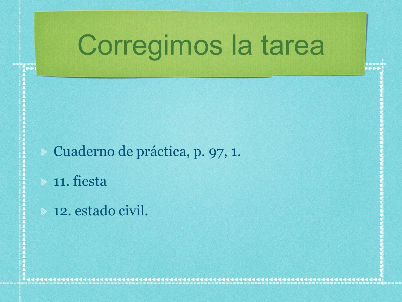 Corregimos la tarea Cuaderno de práctica, p.97, 2 1.