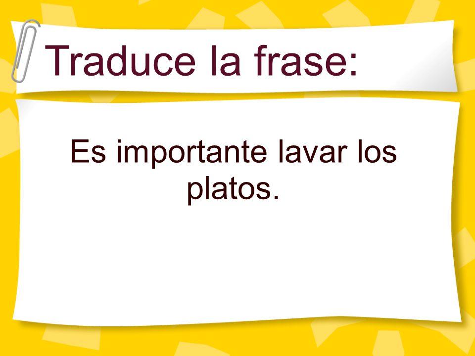 Es importante lavar los platos. Traduce la frase: