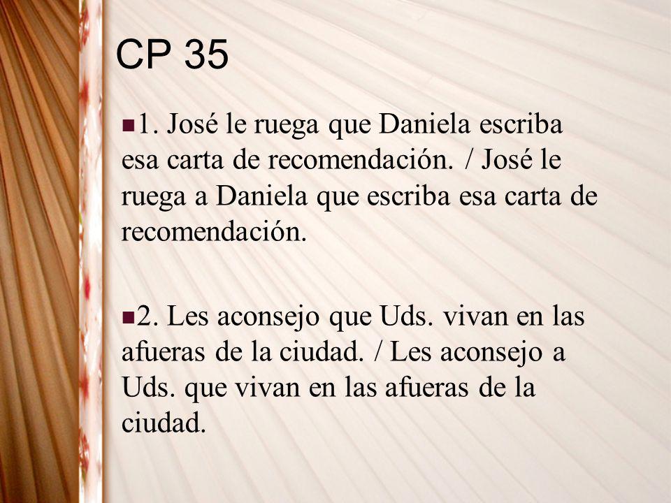 CP 35 1. José le ruega que Daniela escriba esa carta de recomendación. / José le ruega a Daniela que escriba esa carta de recomendación. 2. Les aconse
