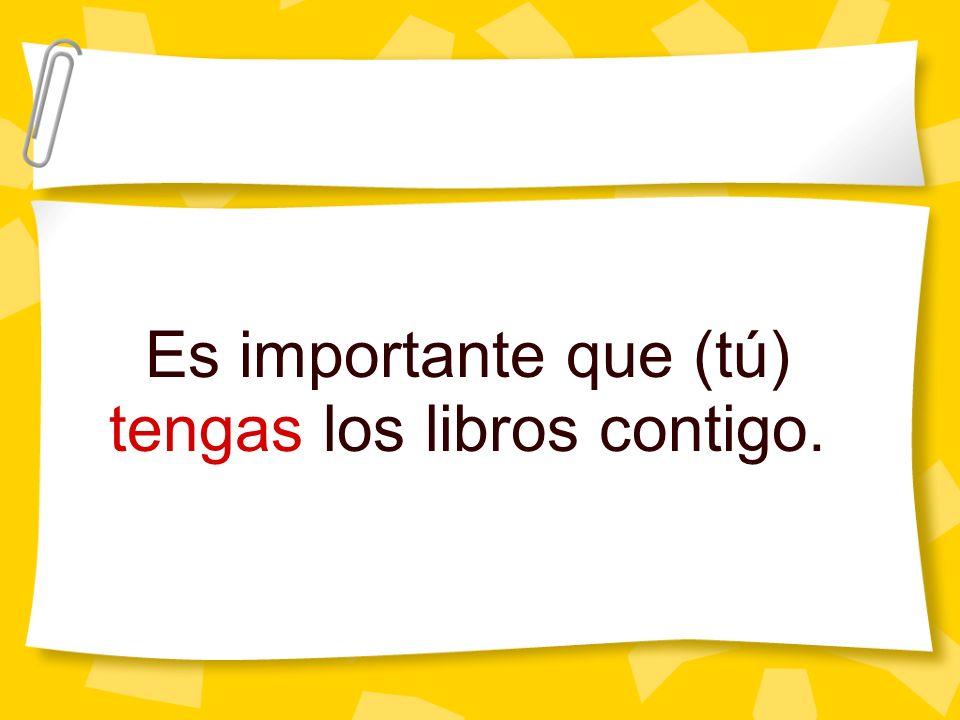 Es importante que (tú) tengas los libros contigo.