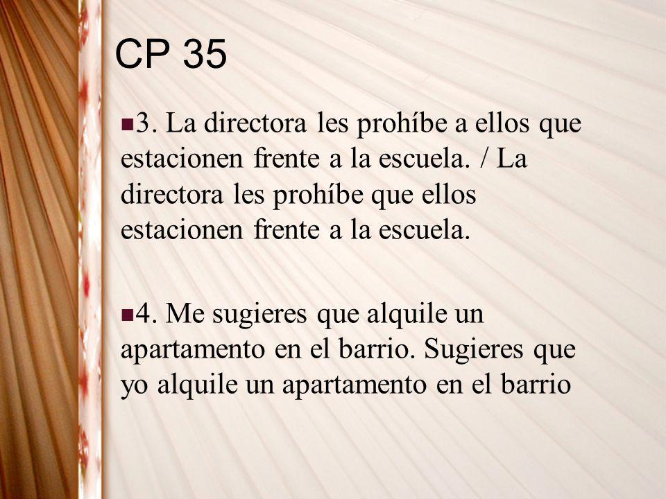 CP 35 3. La directora les prohíbe a ellos que estacionen frente a la escuela. / La directora les prohíbe que ellos estacionen frente a la escuela. 4.