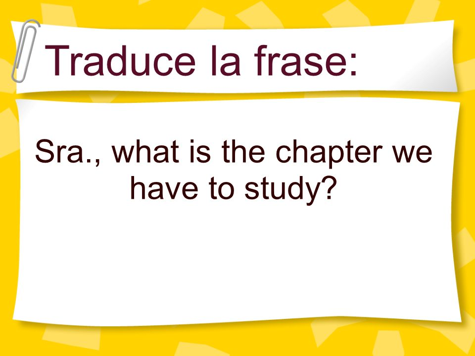 Sra., what is the chapter we have to study? Traduce la frase:
